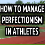 How To Overcome Perfectionism In Athletes – Peaksports Video